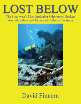 Book: Lost Below - The Southwest's Most Intriguing Shipwrecks, Sunken Aircraft, Submerged Ruins and Undersea Treasures by David Finnern